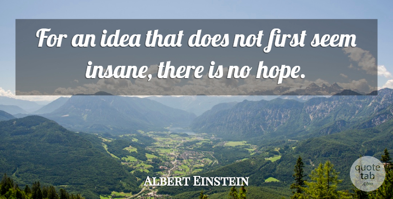 Albert Einstein Quote About Ideas, Insane, Firsts: For An Idea That Does...