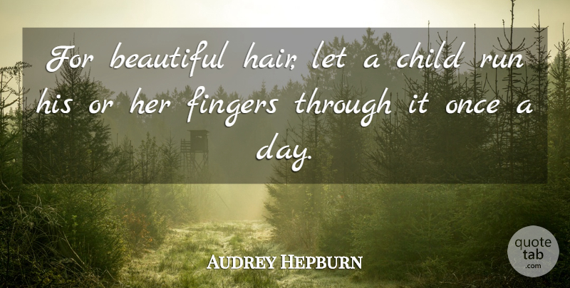 Audrey Hepburn Quote About Beauty, Beautiful, Running: For Beautiful Hair Let A...