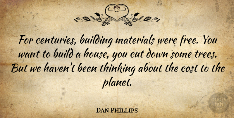 Dan Phillips Quote About Building, Cost, Cut, Materials: For Centuries Building Materials Were...