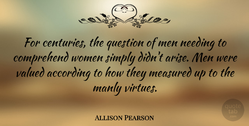 Allison Pearson Quote About Men, Virtue, Century: For Centuries The Question Of...