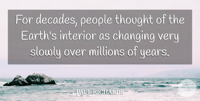 Paul Richards Quote About Changing, Interior, Millions, People, Slowly: For Decades People Thought Of...