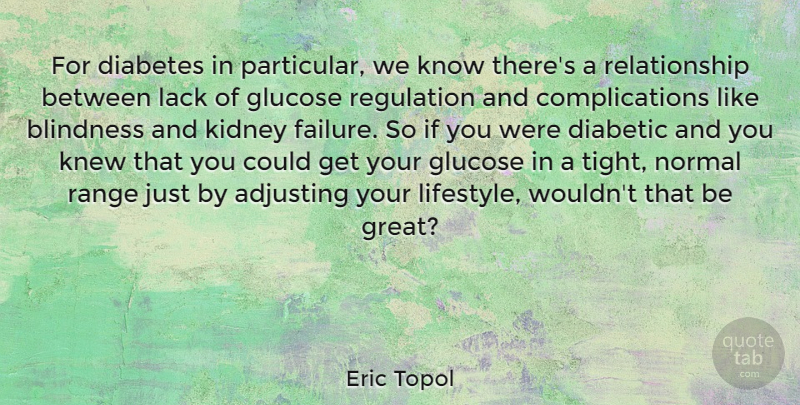 Eric Topol Quote About Regulation, Adjusting, Kidneys: For Diabetes In Particular We...