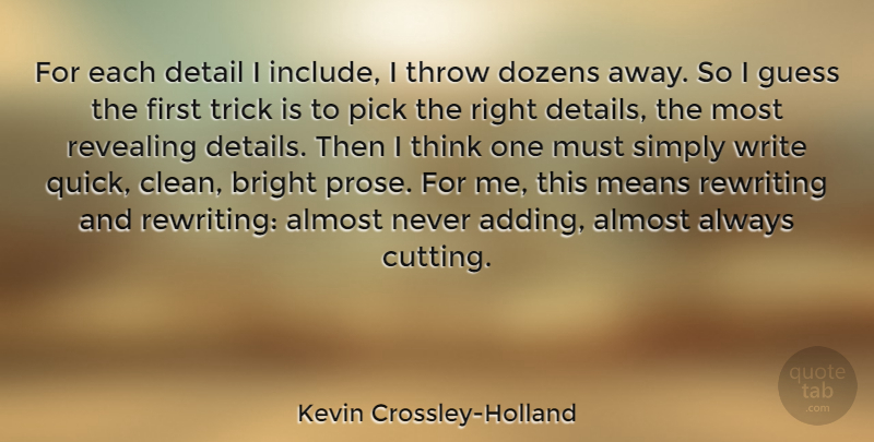 Kevin Crossley-Holland Quote About Almost, Dozens, Guess, Means, Pick: For Each Detail I Include...