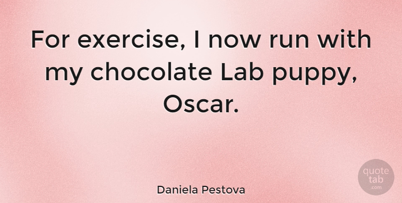 Daniela Pestova Quote About Fitness, Running, Exercise: For Exercise I Now Run...