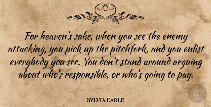 Sylvia Earle Quote About Arguing, Everybody, Pick: For Heavens Sake When You...