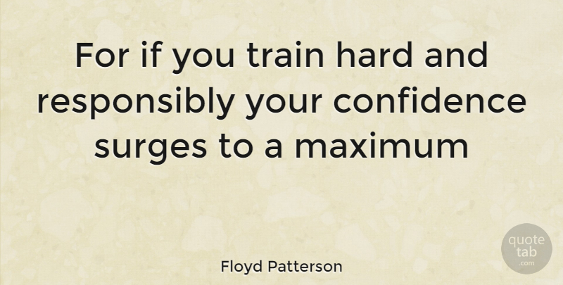 Floyd Patterson Quote About Train Hard, Maximum, Ifs: For If You Train Hard...