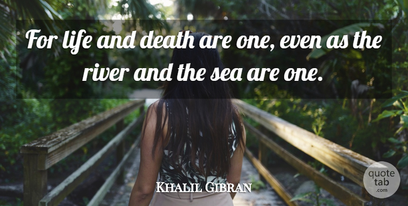 Khalil Gibran For Life And Death Are One Even As The River And The