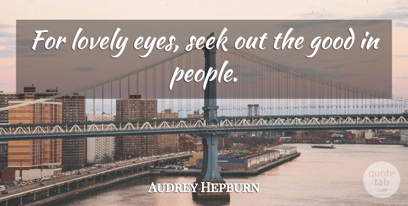 Audrey Hepburn Quote About Beauty, Kindness, Eye: For Lovely Eyes Seek Out...