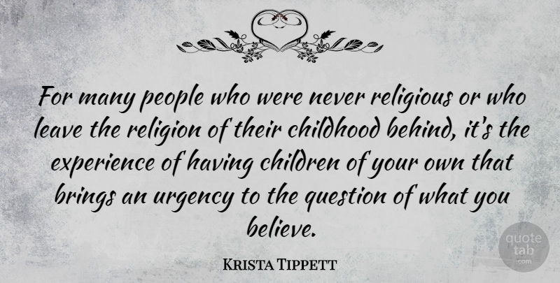Krista Tippett Quote About Brings, Childhood, Children, Experience, Leave: For Many People Who Were...