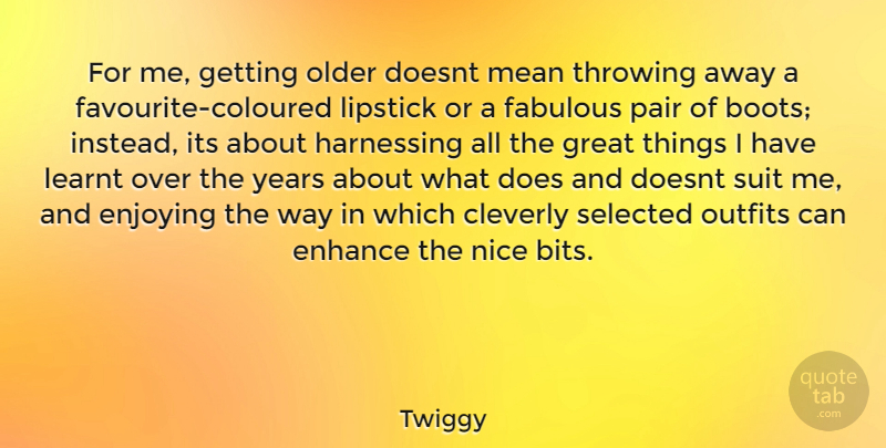 Twiggy Quote About Nice, Mean, Years: For Me Getting Older Doesnt...