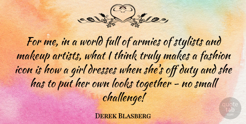 Derek Blasberg Quote About Armies, Dresses, Duty, Full, Icon: For Me In A World...