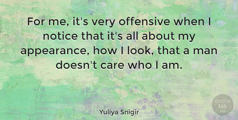 Yuliya Snigir Quote About Men, Who I Am, Care: For Me Its Very Offensive...