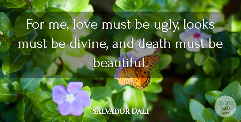 Salvador Dali Quote About Beautiful, Ugly, Looks: For Me Love Must Be...