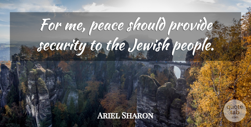 Ariel Sharon Quote About People, Should, Security: For Me Peace Should Provide...