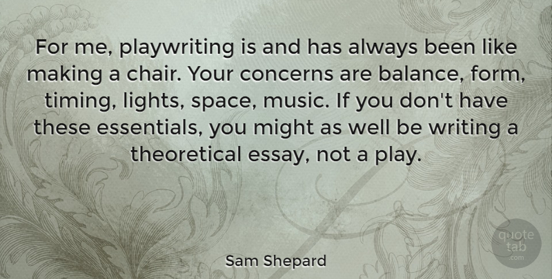 Sam Shepard Quote About Writing, Light, Play: For Me Playwriting Is And...