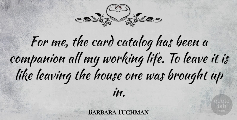 Barbara Tuchman Quote About House, Leaving, Cards: For Me The Card Catalog...