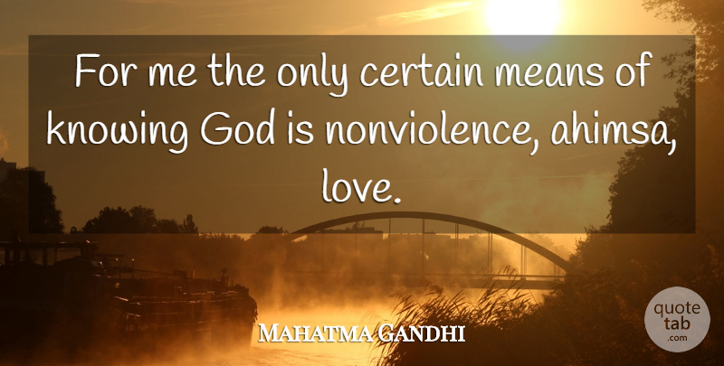 Mahatma Gandhi Quote About God, Mean, Knowing: For Me The Only Certain...