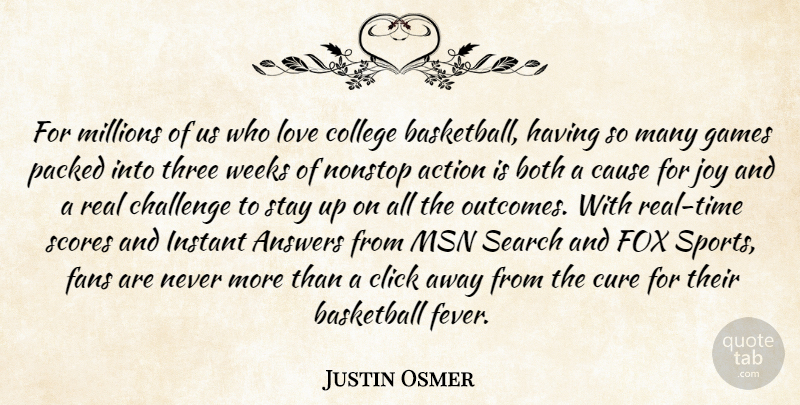 Justin Osmer Quote About Action, Answers, Basketball, Both, Cause: For Millions Of Us Who...