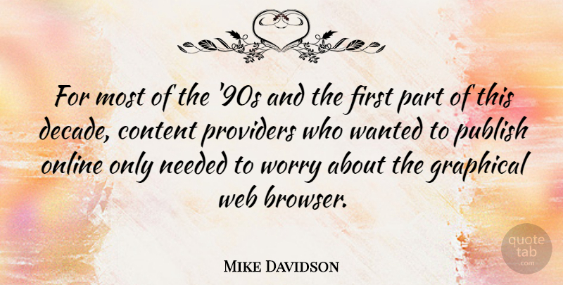 Mike Davidson Quote About Content, Needed, Online, Providers, Publish: For Most Of The 90s...