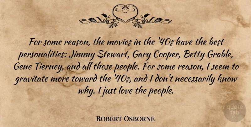 Robert Osborne Quote About Best, Betty, Gary, Gene, Gravitate: For Some Reason The Movies...