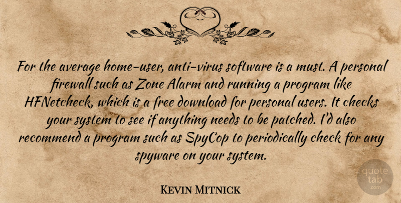 Kevin Mitnick Quote About Alarm, Average, Checks, Download, Needs: For The Average Home User...