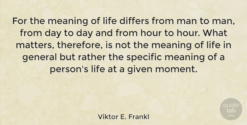 Viktor E. Frankl Quote About Life, Men, What Matters: For The Meaning Of Life...