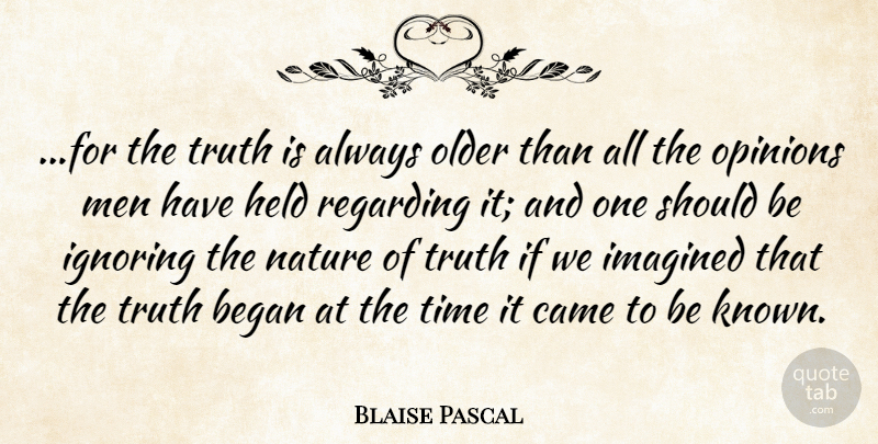 Blaise Pascal Quote About Truth, Men, Opinion: For The Truth Is Always...