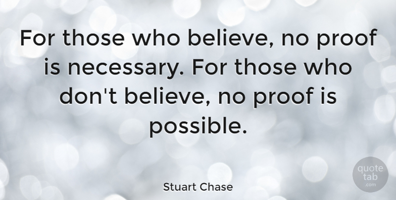 Stuart Chase Quote About Inspirational, Inspiring, Believe: For Those Who Believe No...