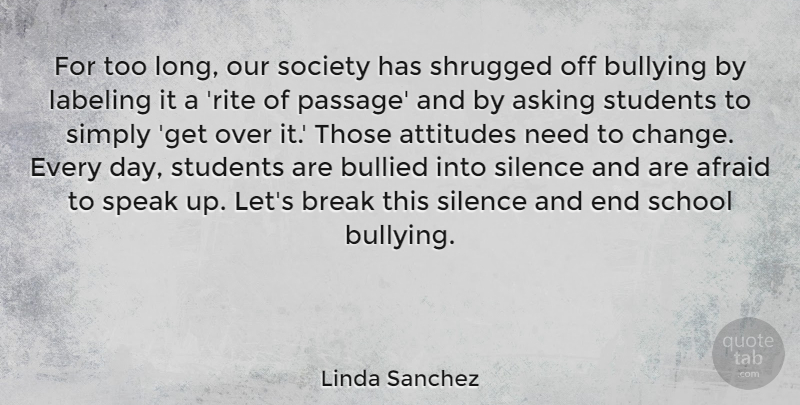 Linda Sanchez Quote About Bullying, Attitude, School: For Too Long Our Society...