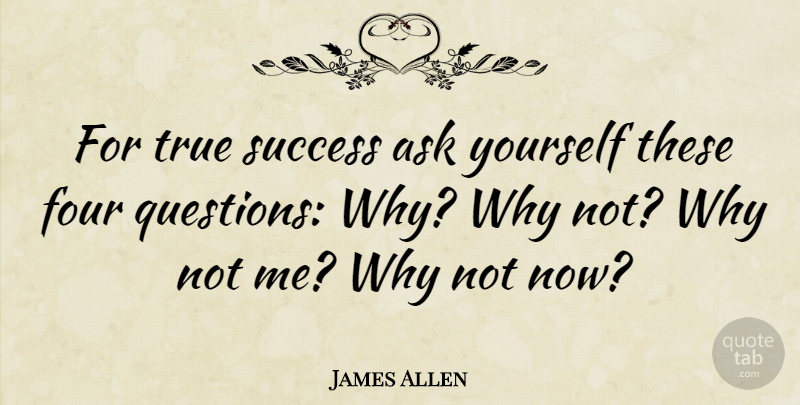 James Allen Quote About Inspirational, Positive, Success: For True Success Ask Yourself...