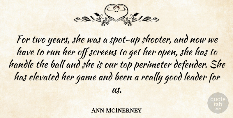 Ann McInerney Quote About Ball, Elevated, Game, Good, Handle: For Two Years She Was...