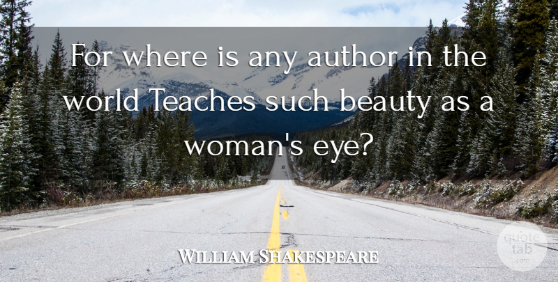 William Shakespeare Quote About Beauty, Eye, World: For Where Is Any Author...