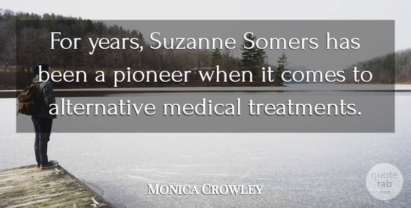 Monica Crowley Quote About Medical: For Years Suzanne Somers Has...