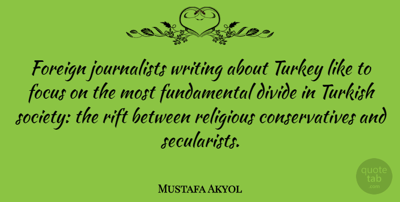 Mustafa Akyol Quote About Divide, Foreign, Society, Turkey, Turkish: Foreign Journalists Writing About Turkey...
