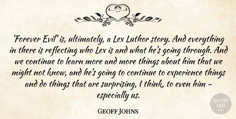 Geoff Johns Quote About Continue, Experience, Might, Reflecting: Forever Evil Is Ultimately A...