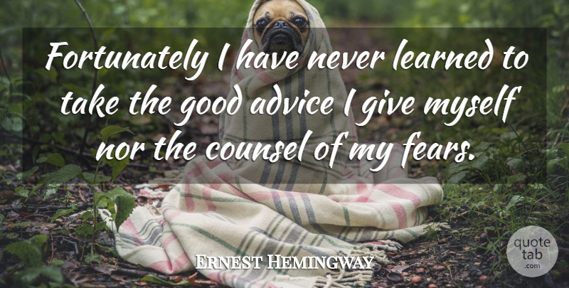 Ernest Hemingway Quote About Giving, Advice, Good Advice: Fortunately I Have Never Learned...