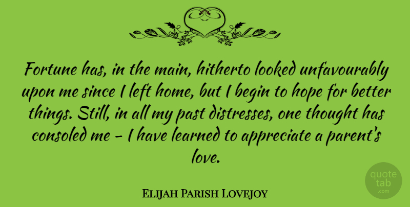 Elijah Parish Lovejoy Quote About Appreciate, Begin, Fortune, Hitherto, Home: Fortune Has In The Main...