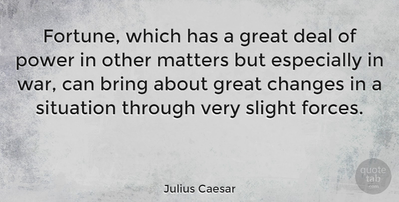 Julius Caesar Quote About War, Matter, Fortune: Fortune Which Has A Great...