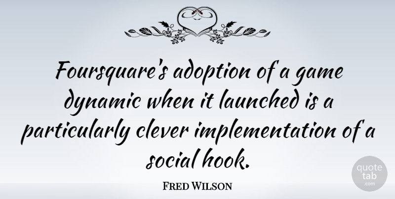 Fred Wilson Quote About Clever, Games, Adoption: Foursquares Adoption Of A Game...