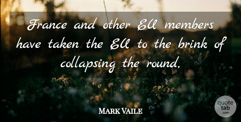 Mark Vaile Quote About Brink, Collapsing, Eu, France, Members: France And Other Eu Members...