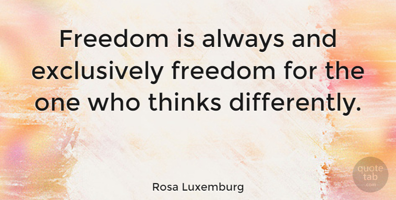 Rosa Luxemburg Freedom Is Always And Exclusively Freedom For The One Who Quotetab