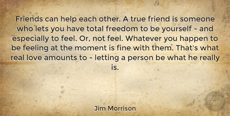 Jim Morrison Quote About Love, Life, Friendship: Friends Can Help Each Other...