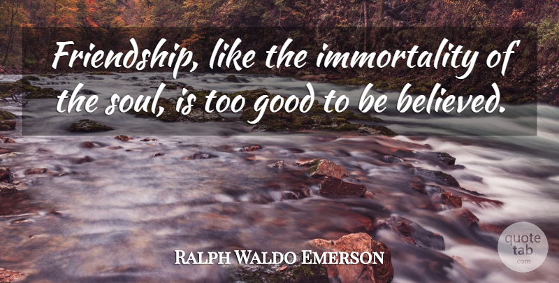 Ralph Waldo Emerson Quote About Friendship, Soul, Immortality: Friendship Like The Immortality Of...
