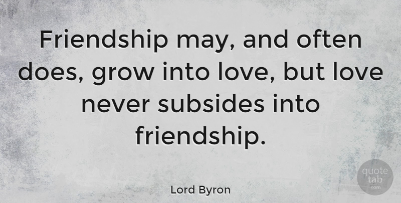 Lord Byron Quote About Love, Friendship, May: Friendship May And Often Does...
