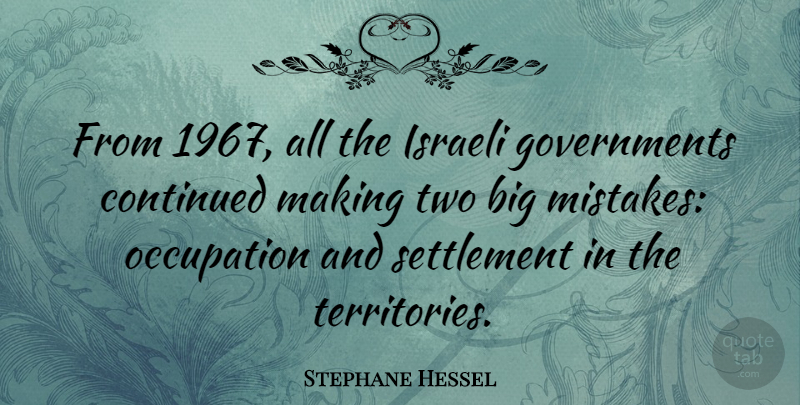 Stephane Hessel Quote About Mistake, Two, Government: From 1967 All The Israeli...