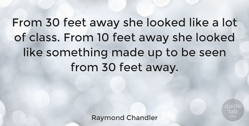 Raymond Chandler: From 30 feet away she looked like a lot of ...