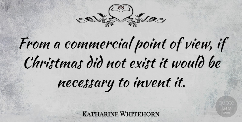 Katharine Whitehorn Quote About Christmas, Views, Would Be: From A Commercial Point Of...
