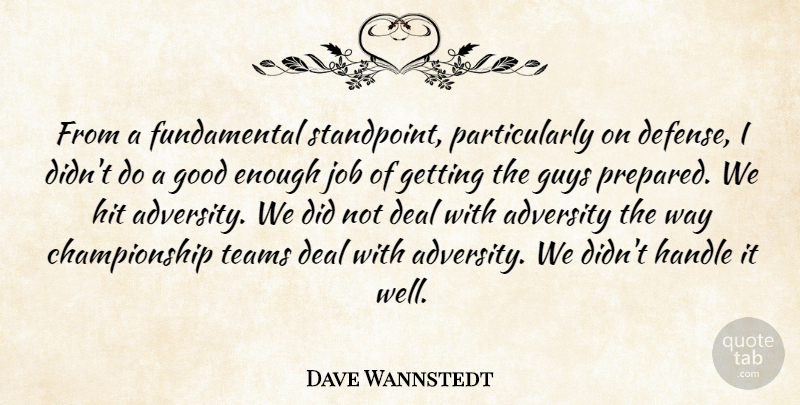 Dave Wannstedt Quote About Adversity, Deal, Good, Guys, Handle: From A Fundamental Standpoint Particularly...