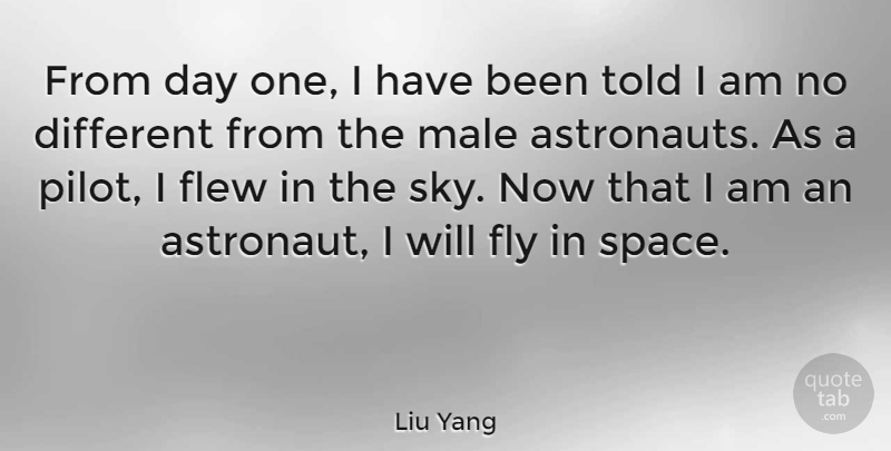 Liu Yang Quote About Flew, Male: From Day One I Have...
