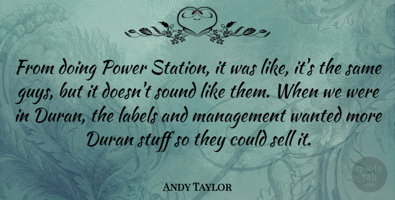 Andy Taylor Quote About Duran, Labels, Power, Sell, Stuff: From Doing Power Station It...